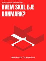 Hvem skal eje Danmark? - Jørgen Flindt Pedersen