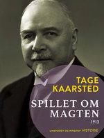 Spillet om magten 1913 - Tage Kaarsted