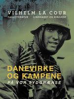 Danevirke og kampene på vor sydgrænse - Vilhelm La Cour