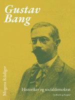 Gustav Bang. Historiker og socialdemokrat - Mogens Rüdiger