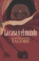 La casa y el mundo - Rabindranath Tagore