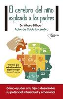 El cerebro del niño explicado a los padres - Álvaro Bilbao