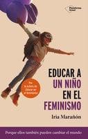 Educar a un niño en el feminismo - Iria Marañón