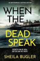 When the Dead Speak - Sheila Bugler