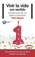 Vivir la vida con sentido - Victor Küppers