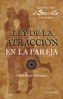 Ley de la Atracción en la pareja - Reyes Mendoza