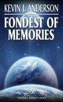 Fondest of Memories - Kevin J. Anderson