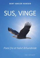 Sus, vinge - Poesi fra et halvt århundrede - Bent Abkjer Hansen