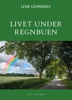 Livet under regnbuen - Lene Lehnskov