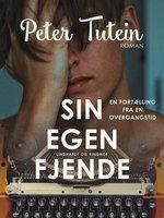 Sin egen fjende: en fortælling fra en overgangstid - Peter Tutein