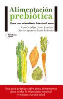 Alimentación prebiótica - Xavi Cañellas, Jesús Sanchís, Xavier Aguado, Lucía Redondo