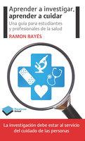 Aprender a investigar, aprender a cuidar - Ramon Bayés