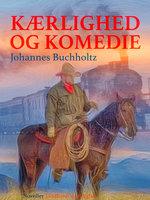 Kærlighed og Komedie - Johannes Buchholtz