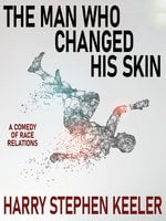 The Man Who Changed His Skin - Harry Stephen Keeler