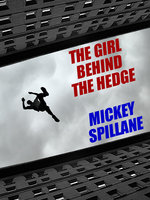 The Girl Behind the Hedge - Mickey Spillane