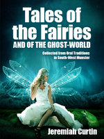 Tales of the Fairies and of the Ghost-World - Jeremiah Curtin