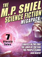 The M.P. Shiel Science Fiction MEGAPACK® - M. P. Shiel