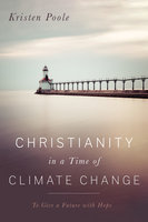 Christianity in a Time of Climate Change - Kristen Poole