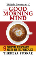 The Good Morning Mind: Nine Essential Mindfulness Habits for the Workplace - Theresa Puskar