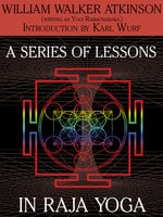 A Series of Lessons in Raja Yoga - William Walker Atkinson