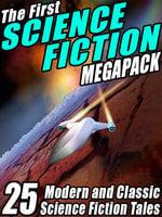 The First Science Fiction MEGAPACK® - Robert Silverberg, Philip K. Dick, Fredric Brown, Marion Zimmer Bradley, Harry Harrison