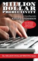 Million Dollar Productivity - Kevin J. Anderson