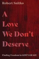 A Love We Don't Deserve - Robert Snitko
