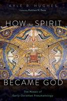 How the Spirit Became God - Kyle R. Hughes