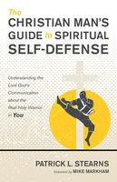The Christian Man's Guide to Spiritual Self-Defense - Patrick L. Stearns