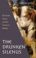 The Drunken Silenus - Morgan Meis