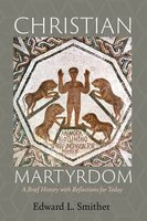 Christian Martyrdom - Edward L. Smither
