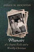 Memoirs of a Joyous Exile and a Worldly Christian - James M. Houston