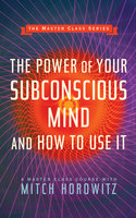The Power of Your Subconscious Mind and How to Use It (Master Class Series) 2019 - Mitch Horowitz