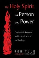The Holy Spirit as Person and Power - Rob Yule