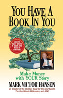 You Have a Book in You: Make Money with YOUR Story - Mark Victor Hansen