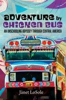 Adventure by Chicken Bus - Janet LoSole