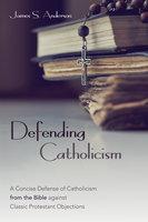 Defending Catholicism - James S. Anderson