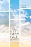 The Sky's Larger Frame - Randall Compton