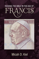 Reading the Bible in the Age of Francis - Micah D. Kiel
