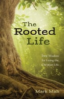 The Rooted Life - Mark Mah