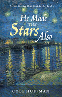He Made the Stars Also - Cole Huffman