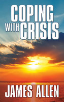Coping with Crisis - James Allen