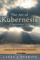 The Art of Kubernesis (1 Corinthians 12:28) - Larry J. Perkins