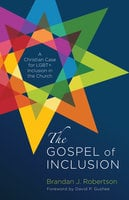 The Gospel of Inclusion - Brandan J. Robertson