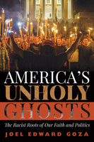 America's Unholy Ghosts - Joel Edward Goza