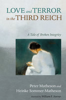 Love and Terror in the Third Reich - Peter Matheson, Heinke Sommer-Matheson