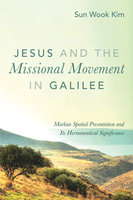 Jesus and the Missional Movement in Galilee - Sun Wook Kim