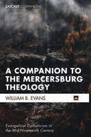 A Companion to the Mercersburg Theology - William B. Evans
