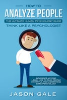 How To Analyze People: The Ultimate Human Psychology Guide Think Like A Psychologist - Jason Gale