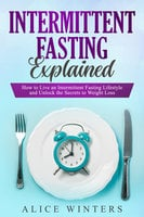 Intermittent Fasting Explained - Alice Winters
